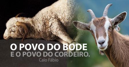 O POVO DO BODE E O POVO DO CORDEIRO