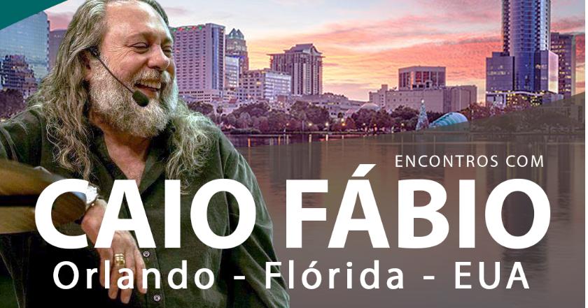 ENCONTROS COM CAIO FÁBIO - ORLANDO/FLÓRIDA - EUA - 21 a 23 de Fevereiro de 2020.